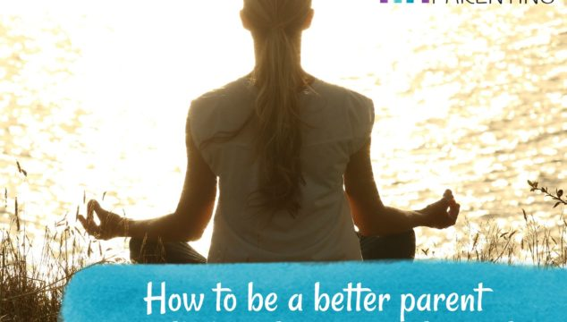 How to be a better parent – A realistic path to personal growth